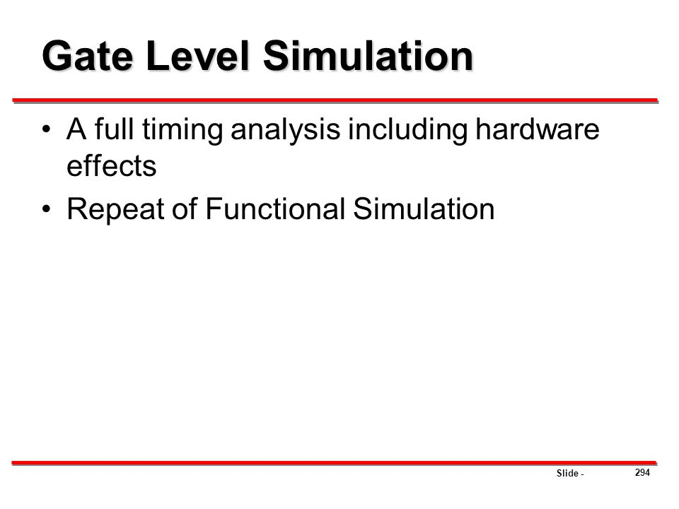 Gate Level Simulation A full timing analysis including hardware effects.
