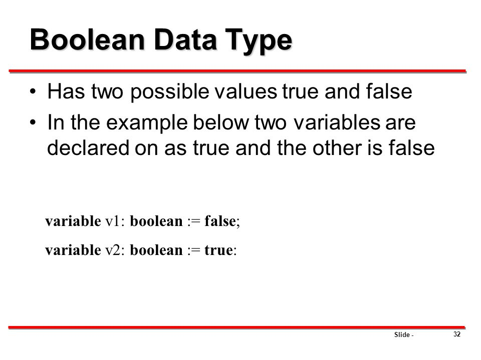 Boolean Data Type Has two possible values true and false