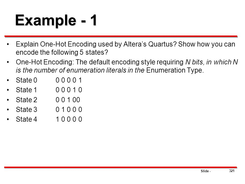 Example - 1 Explain One-Hot Encoding used by Altera's Quartus Show how you can encode the following 5 states
