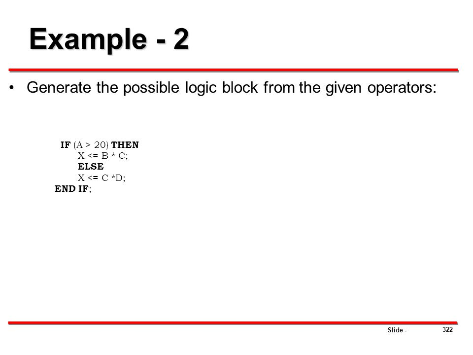 Example - 2 Generate the possible logic block from the given operators: IF (A > 20) THEN. X <= B * C;
