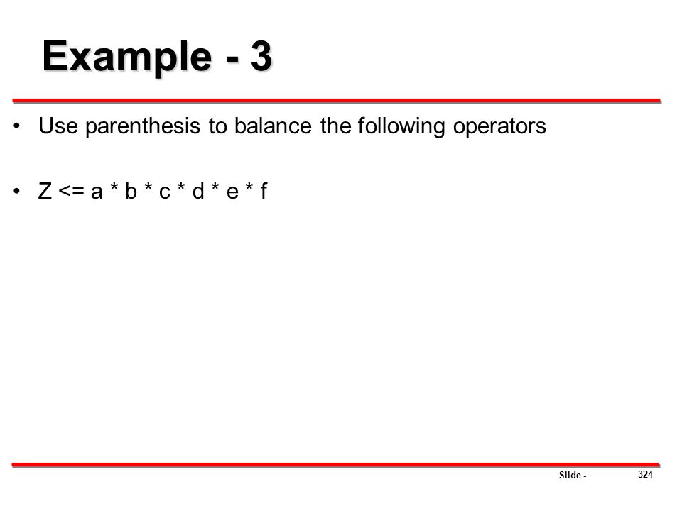 Example - 3 Use parenthesis to balance the following operators
