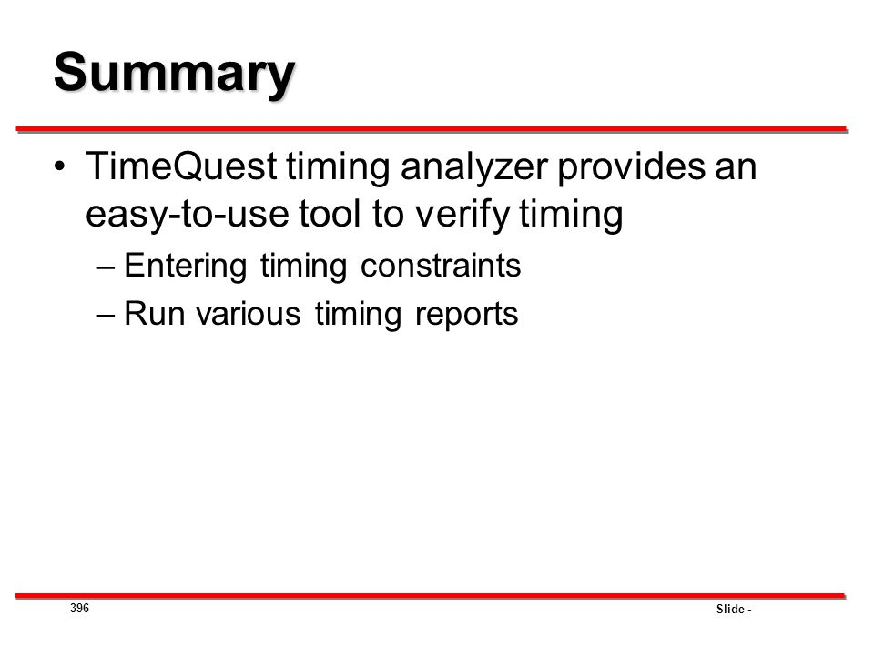 Summary TimeQuest timing analyzer provides an easy-to-use tool to verify timing. Entering timing constraints.