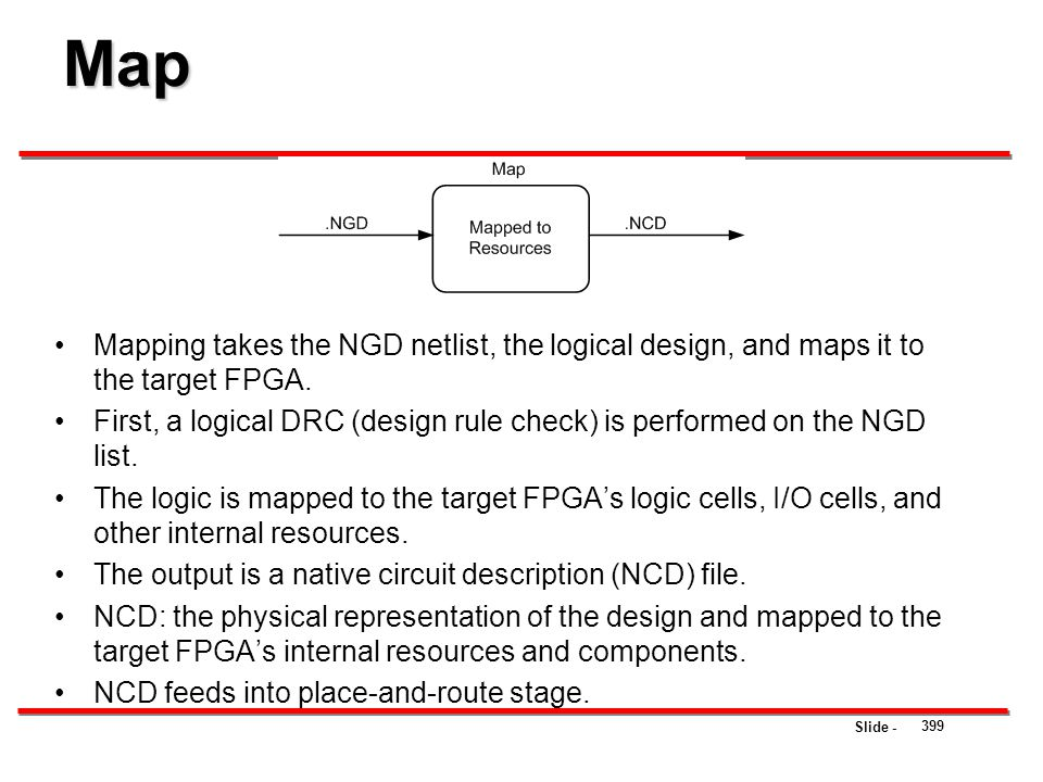 Map Mapping takes the NGD netlist, the logical design, and maps it to the target FPGA.