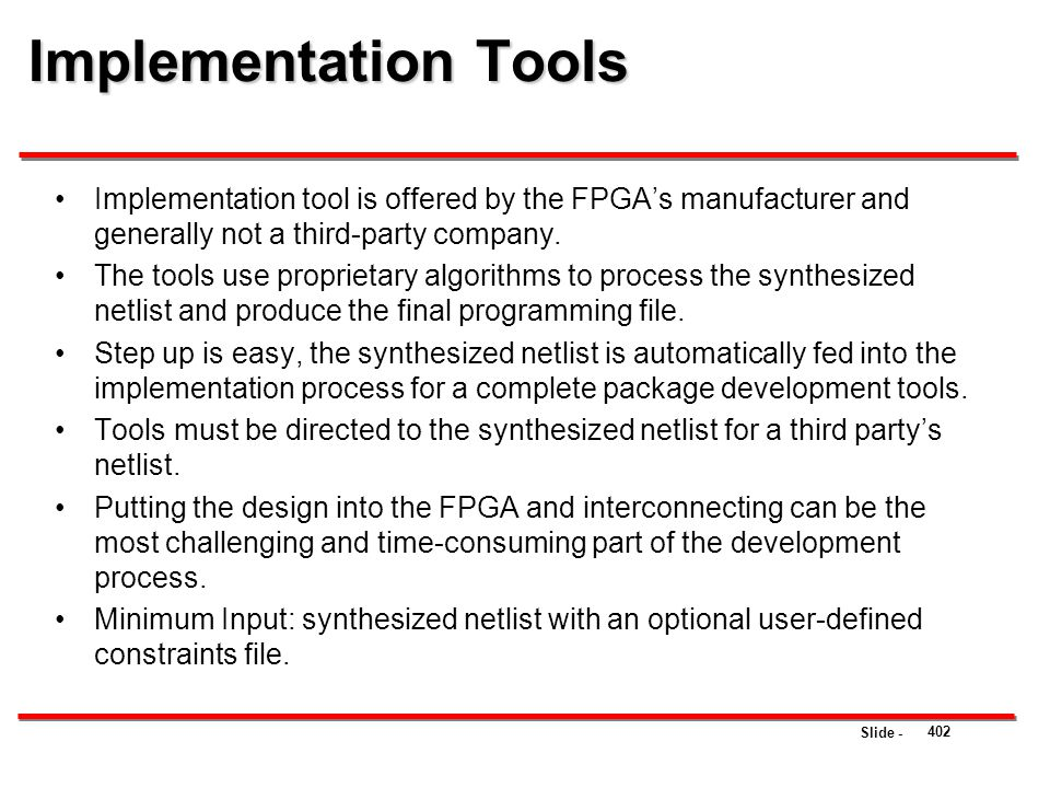 Implementation Tools Implementation tool is offered by the FPGA's manufacturer and generally not a third-party company.
