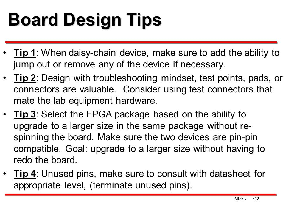 Board Design Tips Tip 1: When daisy-chain device, make sure to add the ability to jump out or remove any of the device if necessary.
