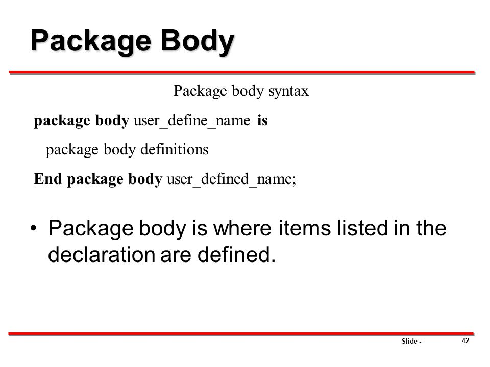 Package Body Package body syntax. package body user_define_name is. package body definitions. End package body user_defined_name;