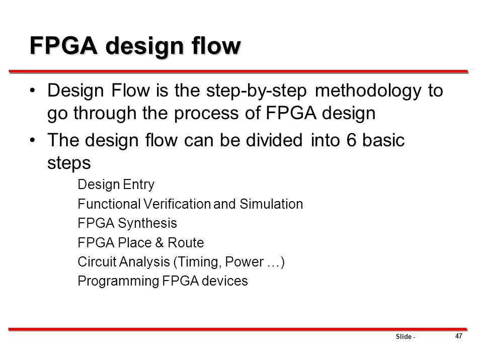 FPGA design flow Design Flow is the step-by-step methodology to go through the process of FPGA design.