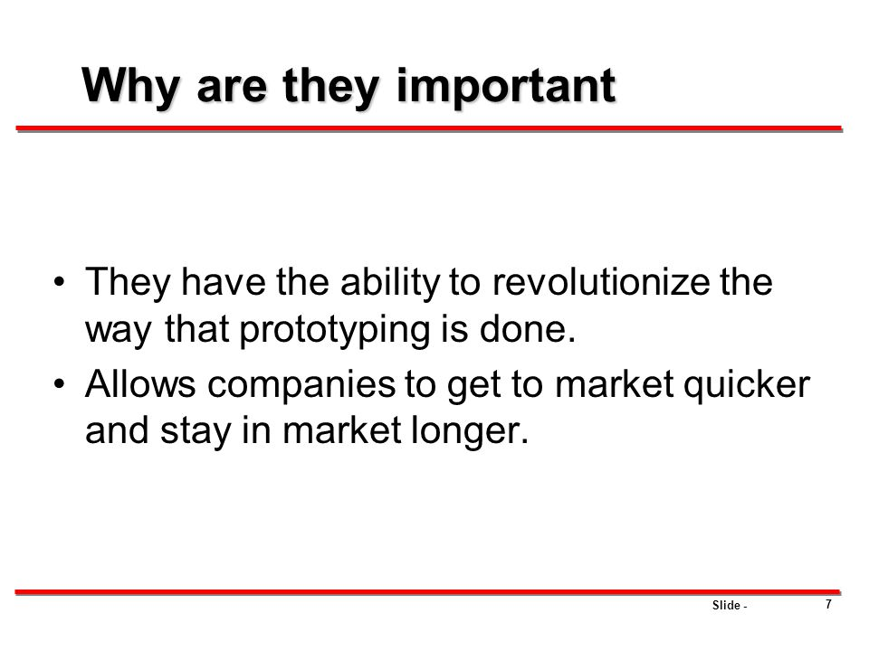 Why are they important They have the ability to revolutionize the way that prototyping is done.