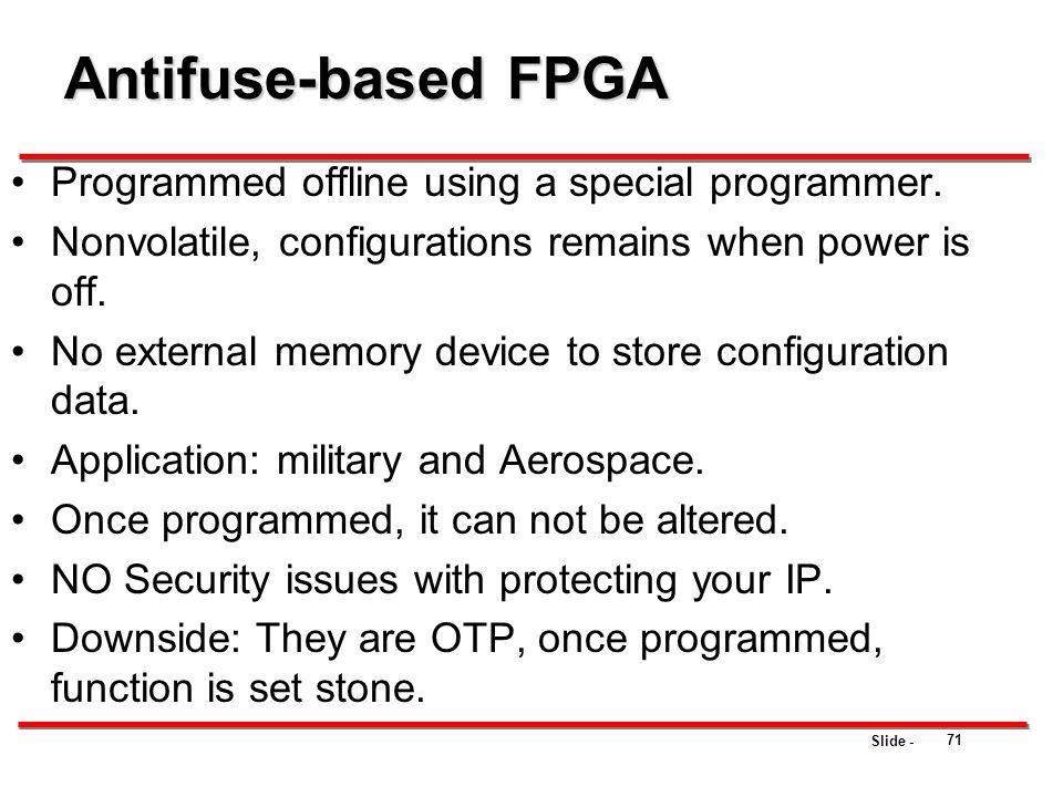 Antifuse-based FPGA Programmed offline using a special programmer.