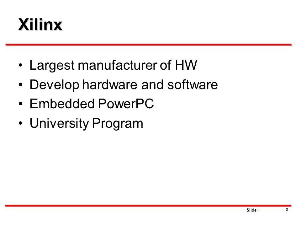Xilinx Largest manufacturer of HW Develop hardware and software