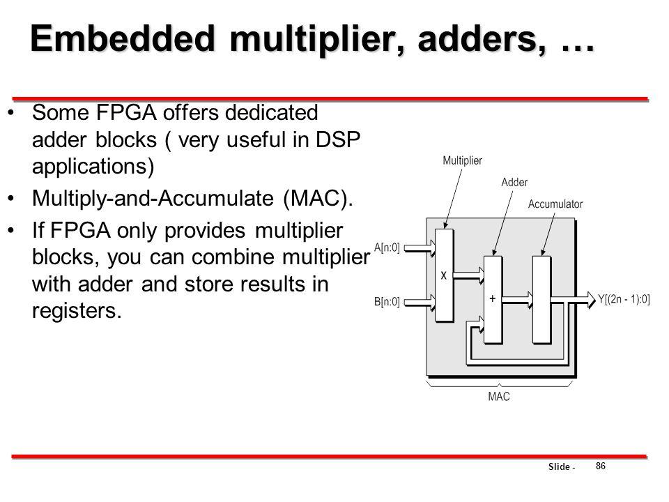 Embedded multiplier, adders, …
