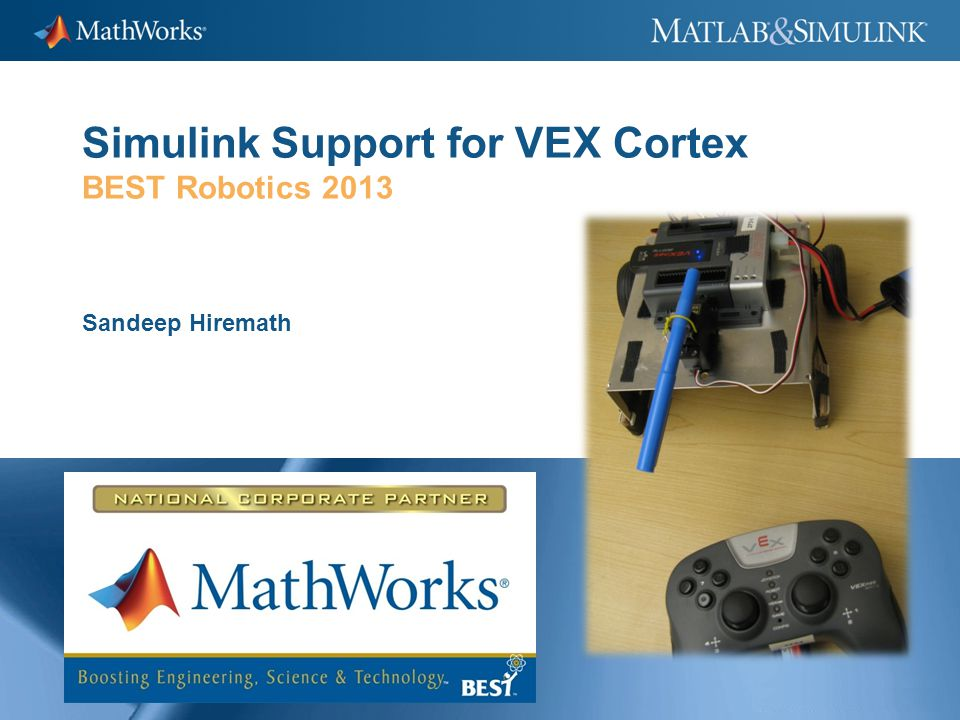 Simulink Support for VEX Cortex BEST Robotics 2013 Sandeep Hiremath