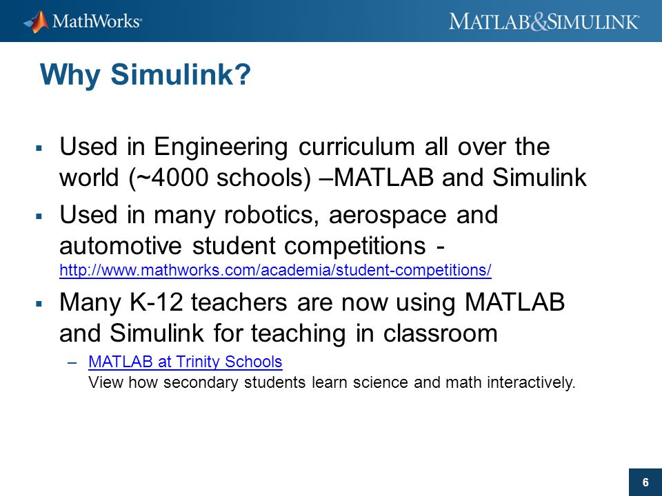 Why Simulink Used in Engineering curriculum all over the world (~4000 schools) –MATLAB and Simulink.