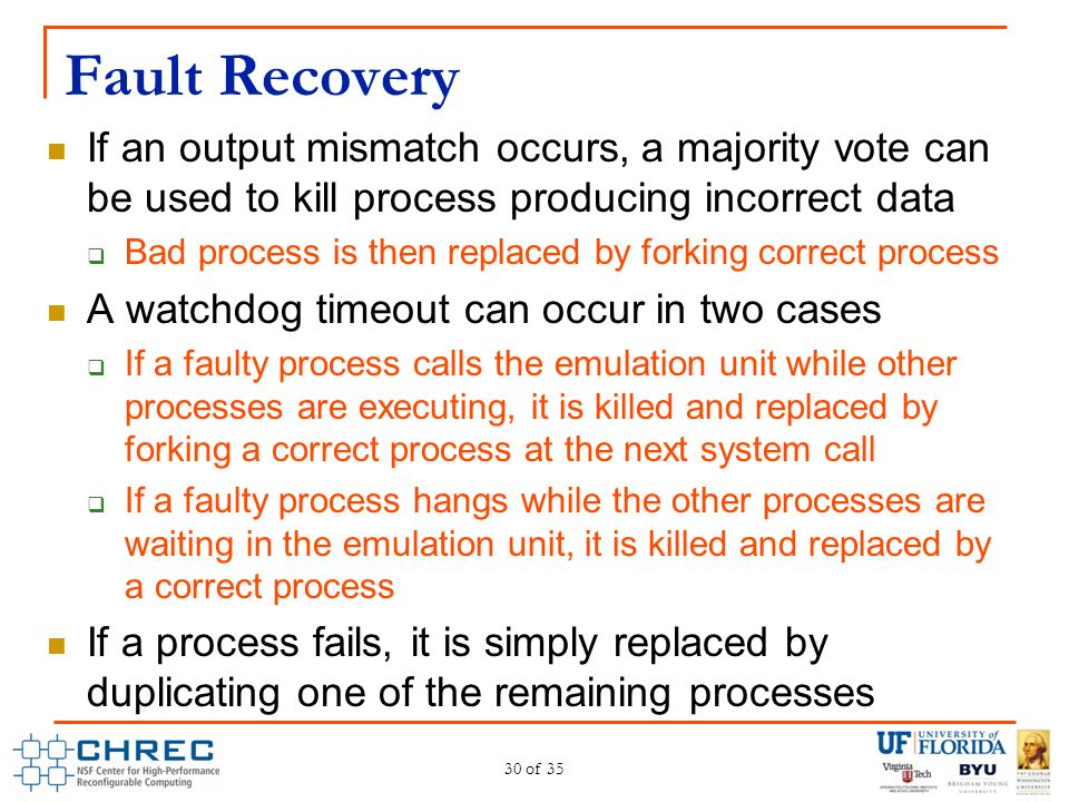 Fault Recovery If an output mismatch occurs, a majority vote can be used to kill process producing incorrect data.