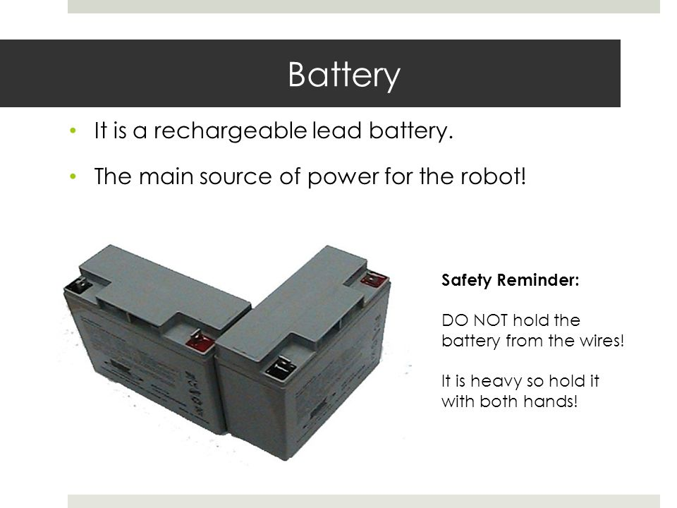 Battery It is a rechargeable lead battery.
