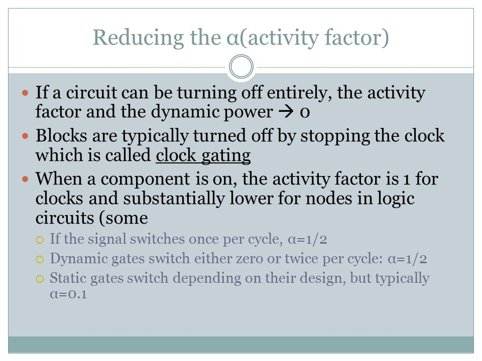 Reducing the α(activity factor)
