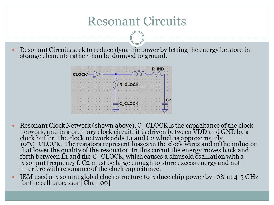 Resonant Circuits Resonant Circuits seek to reduce dynamic power by letting the energy be store in storage elements rather than be dumped to ground.