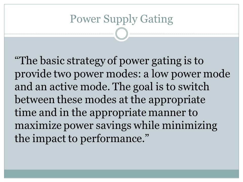 Power Supply Gating The basic strategy of power gating is to provide two power modes: a low power mode.