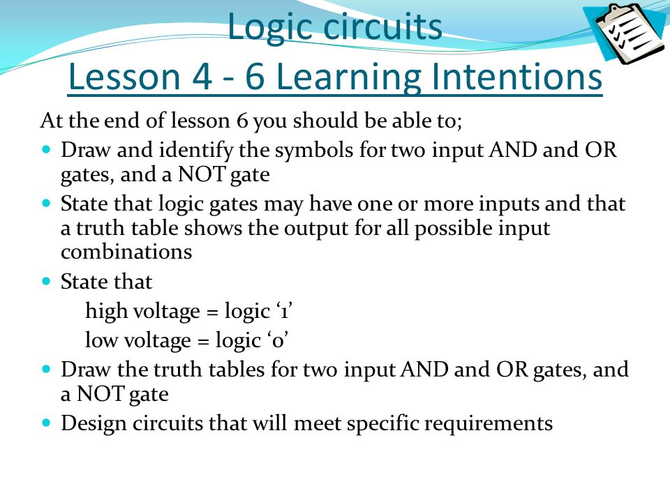 Logic circuits Lesson 4 - 6 Learning Intentions