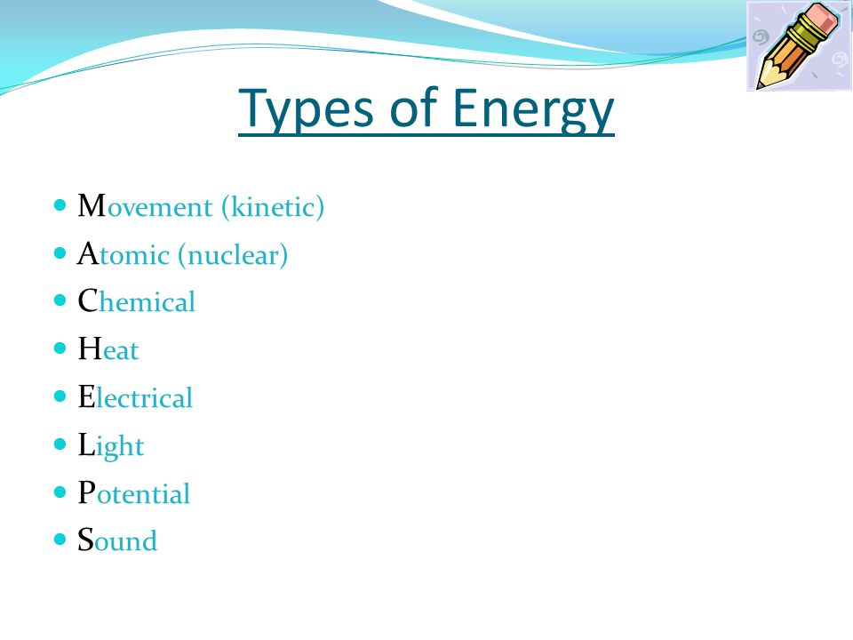 Types of Energy Movement (kinetic) Atomic (nuclear) Chemical Heat