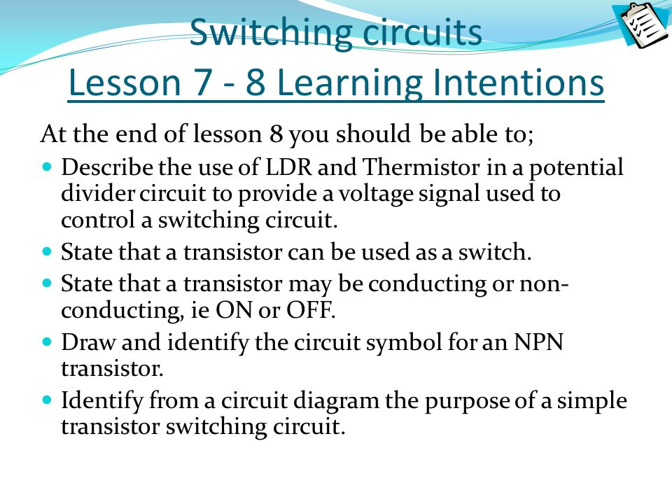 Switching circuits Lesson 7 - 8 Learning Intentions