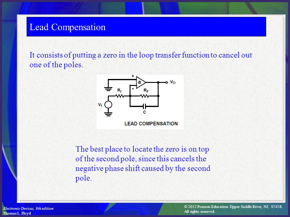 Lead Compensation It consists of putting a zero in the loop transfer function to cancel out one of the poles.
