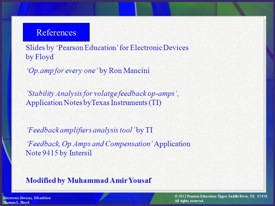 References Slides by 'Pearson Education' for Electronic Devices by Floyd. 'Op.amp for every one' by Ron Mancini.