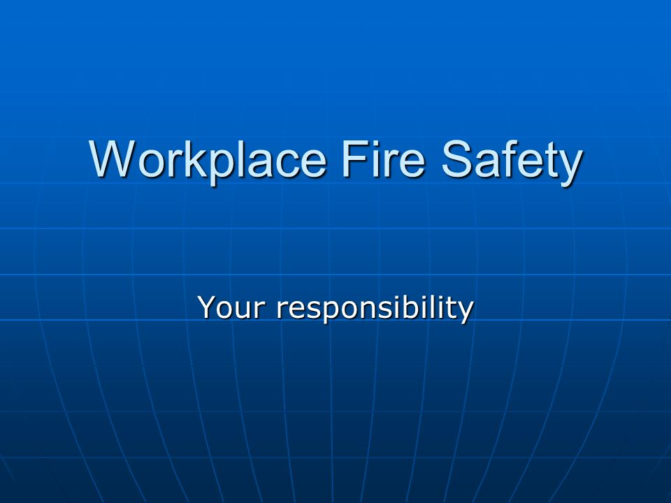 Workplace Fire Safety Your responsibility