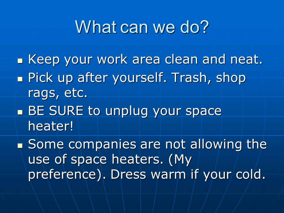 What can we do Keep your work area clean and neat.