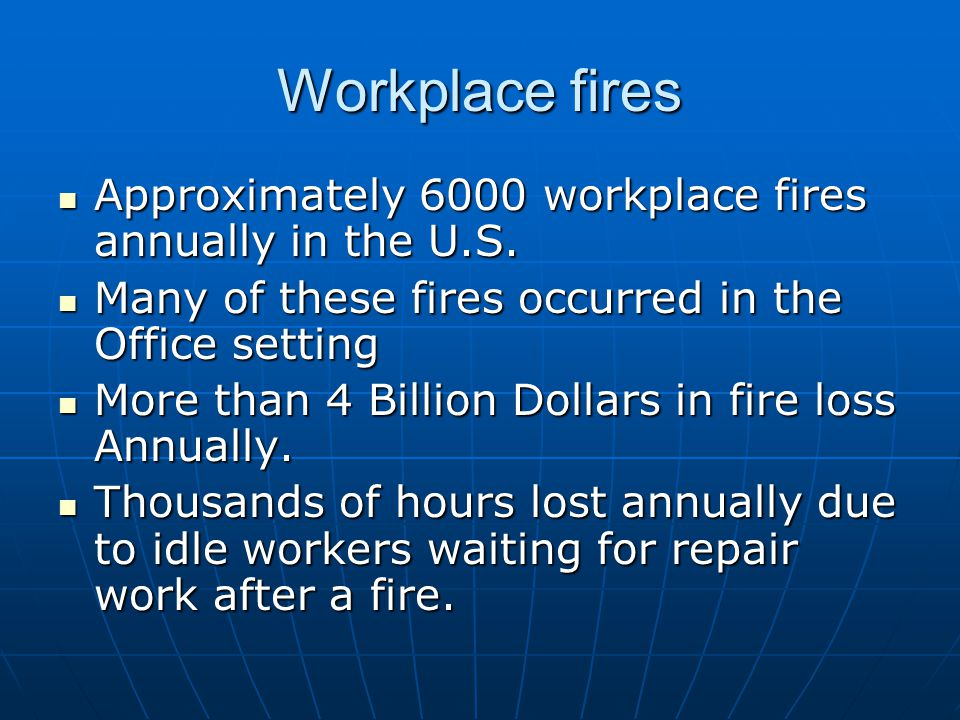 Workplace fires Approximately 6000 workplace fires annually in the U.S. Many of these fires occurred in the Office setting.