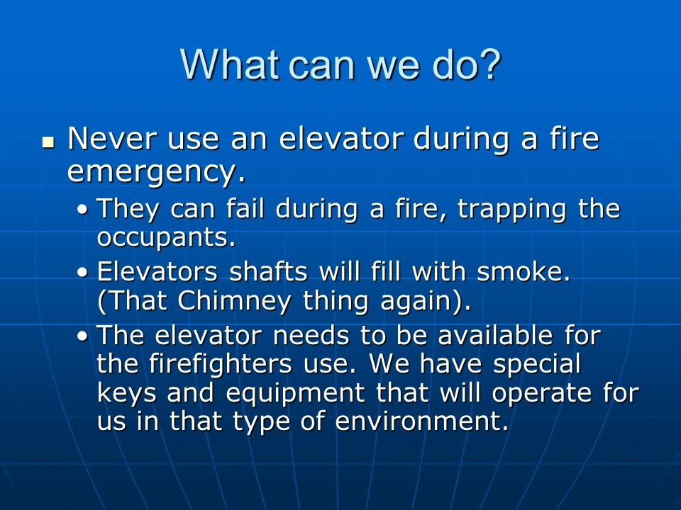 What can we do Never use an elevator during a fire emergency.