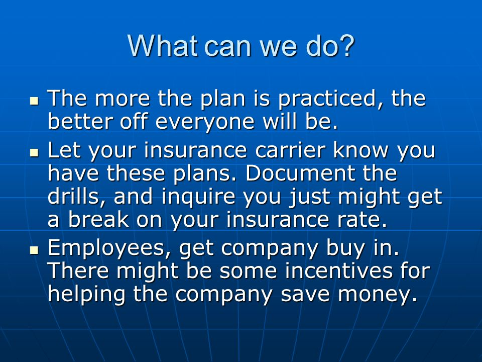 What can we do The more the plan is practiced, the better off everyone will be.