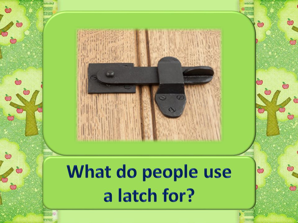 What do people use a latch for