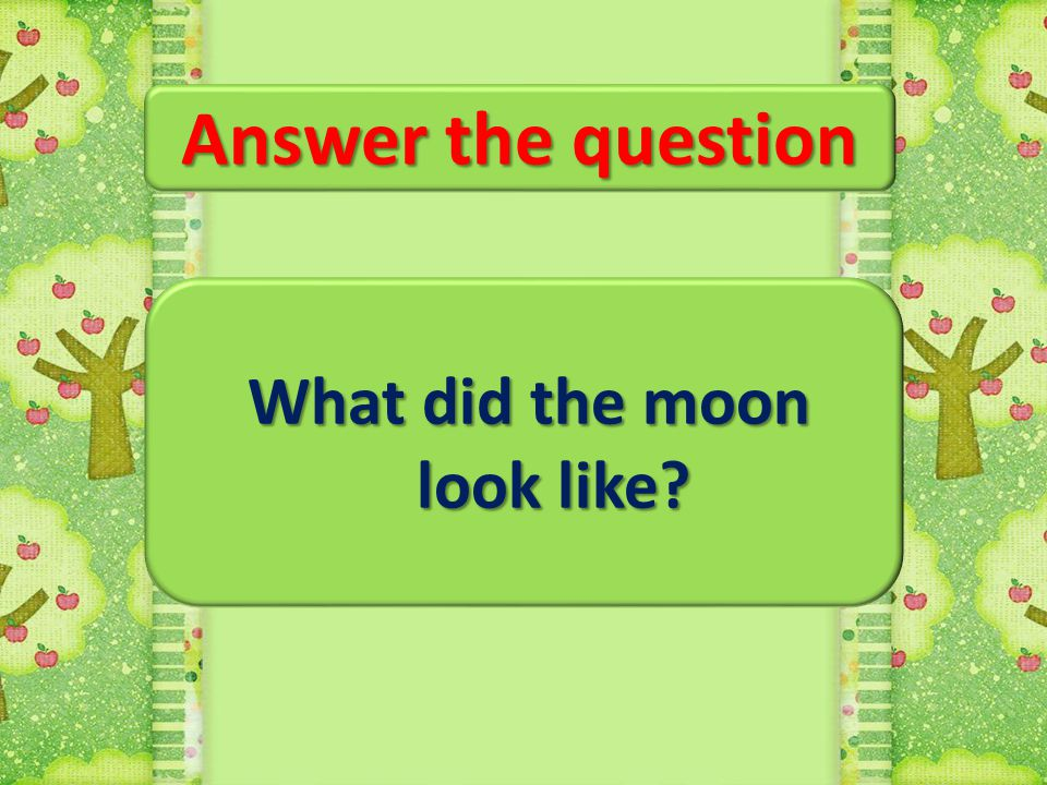 What did the moon look like