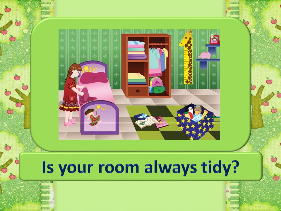Is your room always tidy Who makes your room tidy