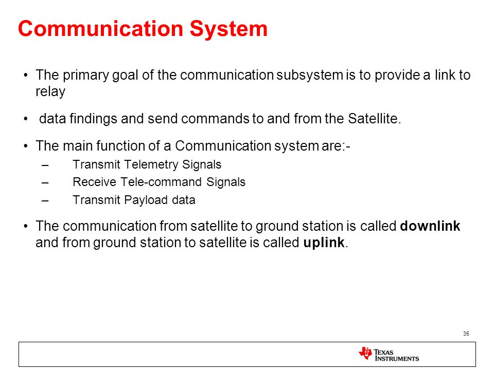 Communication System The primary goal of the communication subsystem is to provide a link to relay.