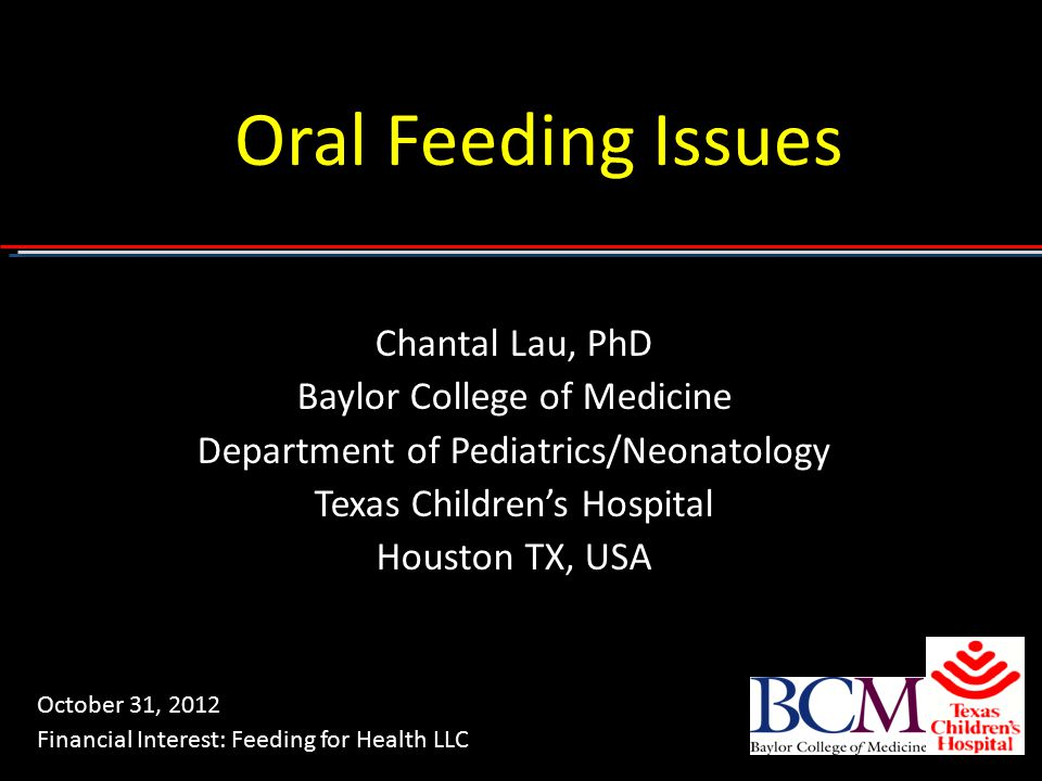 Oral Feeding Issues Chantal Lau, PhD Baylor College of Medicine