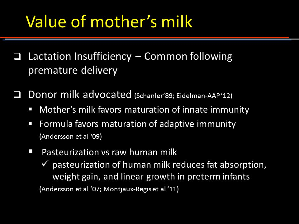 Value of mother's milk Lactation Insufficiency – Common following premature delivery. Donor milk advocated (Schanler'89; Eidelman-AAP '12)