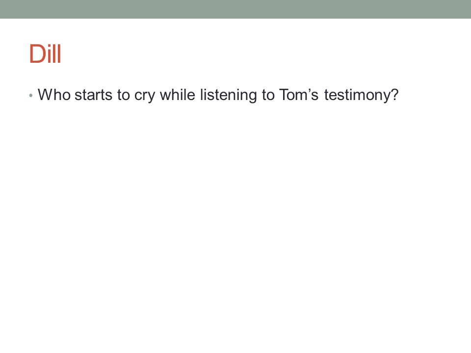 Dill Who starts to cry while listening to Tom's testimony