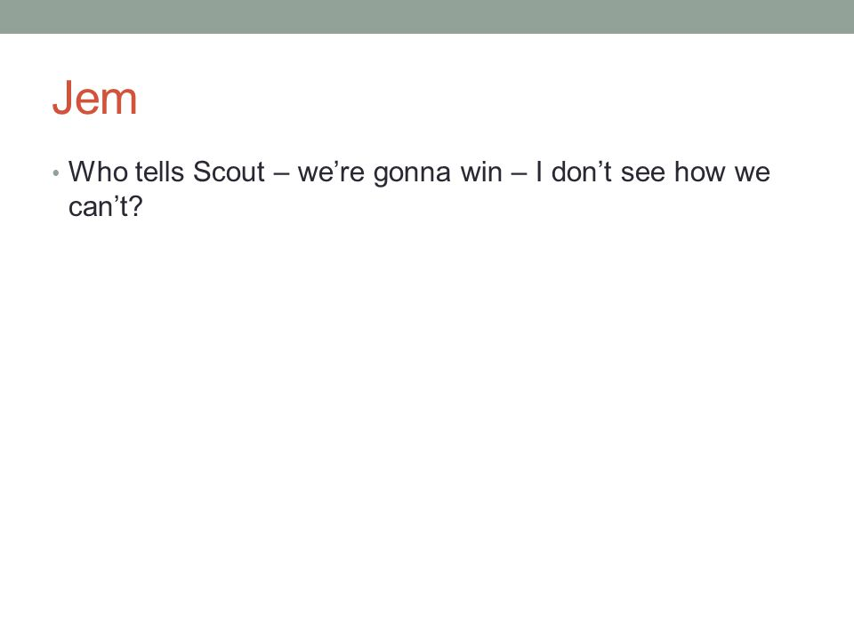 Jem Who tells Scout – we're gonna win – I don't see how we can't