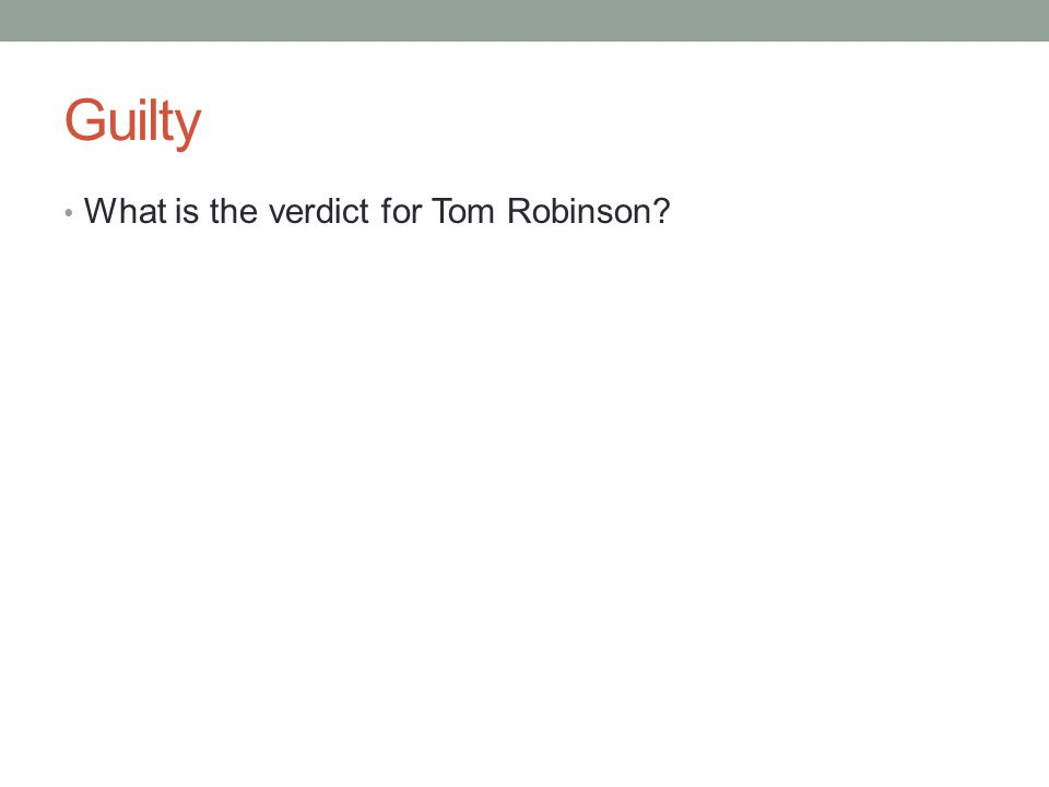 Guilty What is the verdict for Tom Robinson