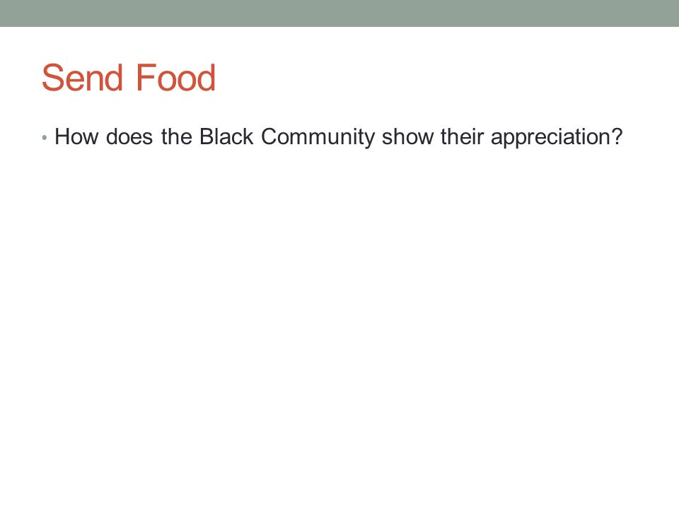 Send Food How does the Black Community show their appreciation