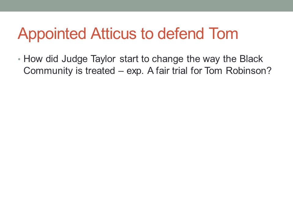 Appointed Atticus to defend Tom