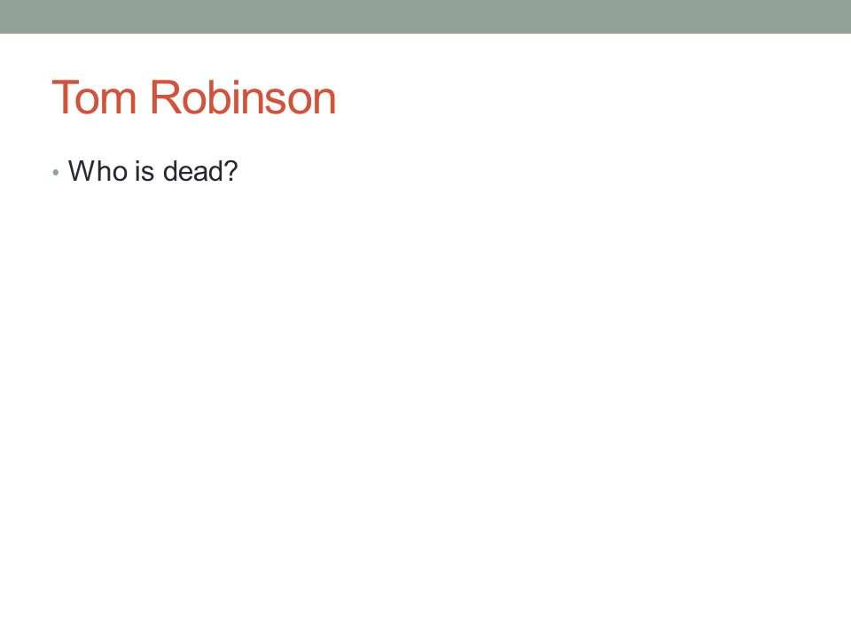 Tom Robinson Who is dead