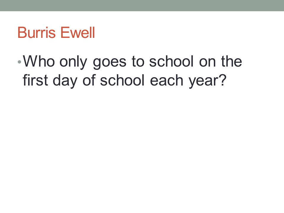 Burris Ewell Who only goes to school on the first day of school each year
