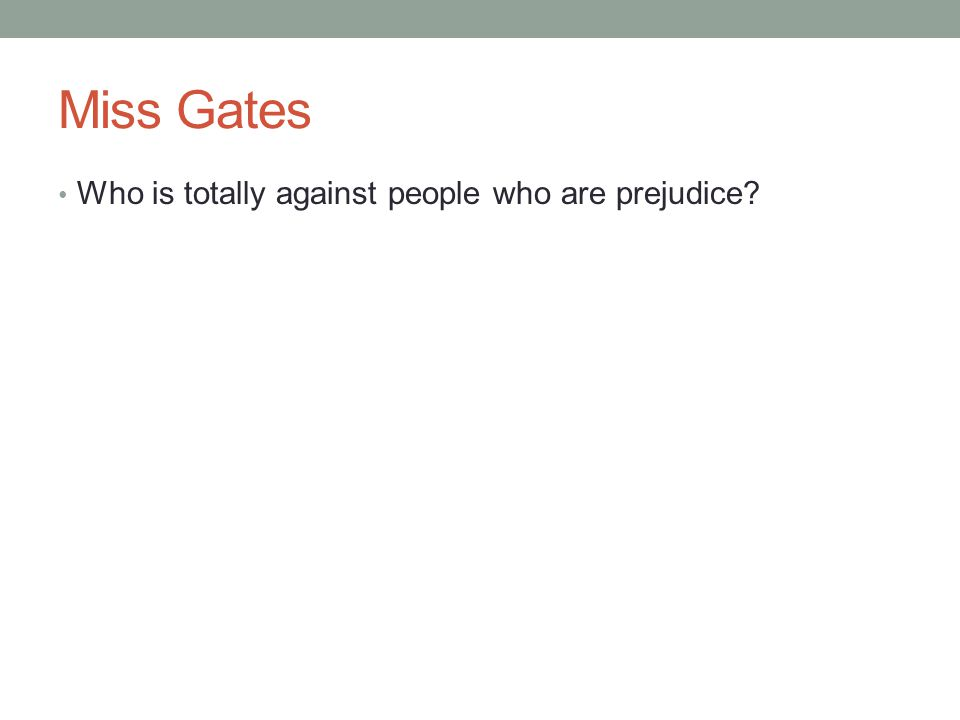 Miss Gates Who is totally against people who are prejudice