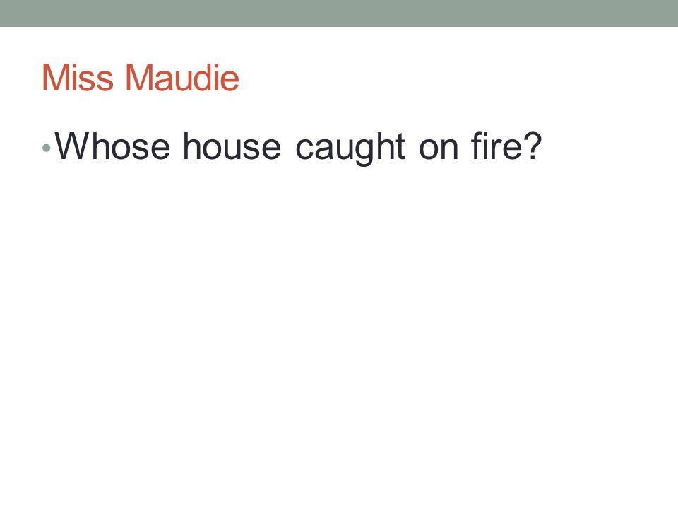 Miss Maudie Whose house caught on fire