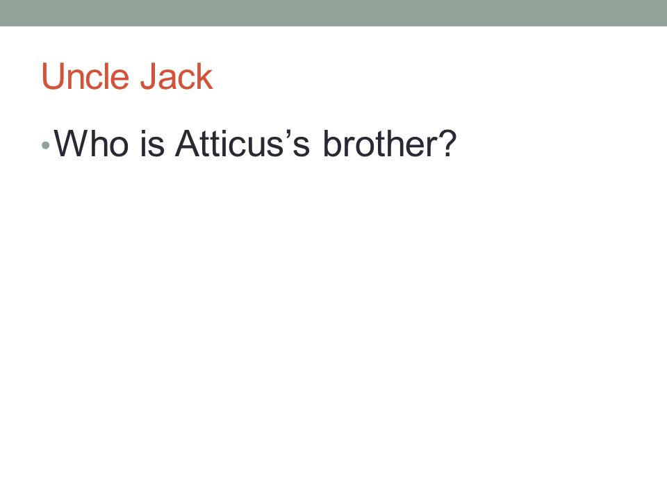 Uncle Jack Who is Atticus's brother