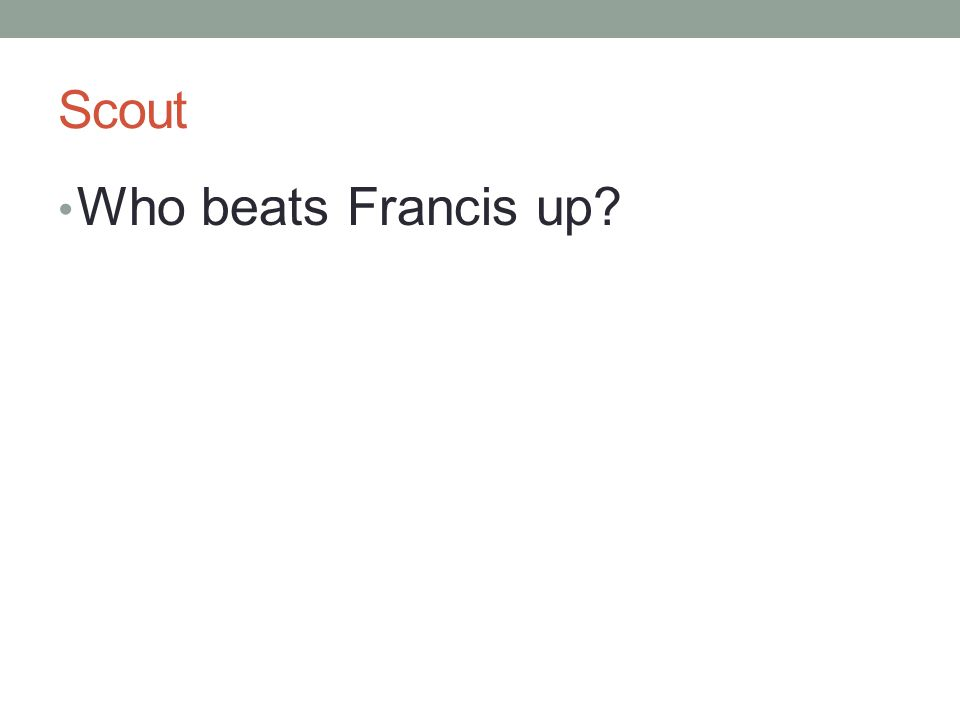 Scout Who beats Francis up