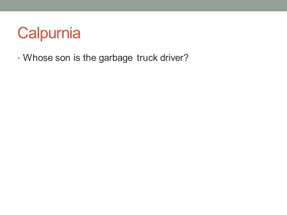 Calpurnia Whose son is the garbage truck driver